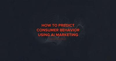 How To Predict Consumer Behavior Using AI Marketing
