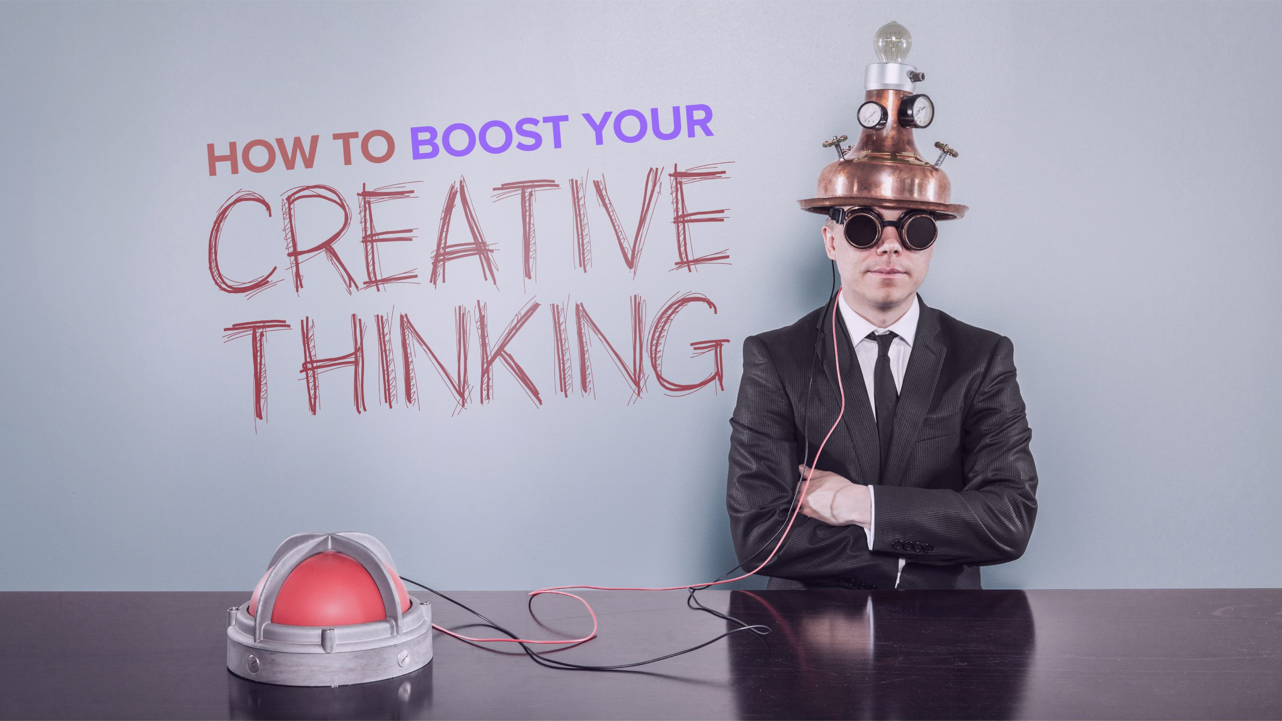 How to Boost Your Creative Thinking