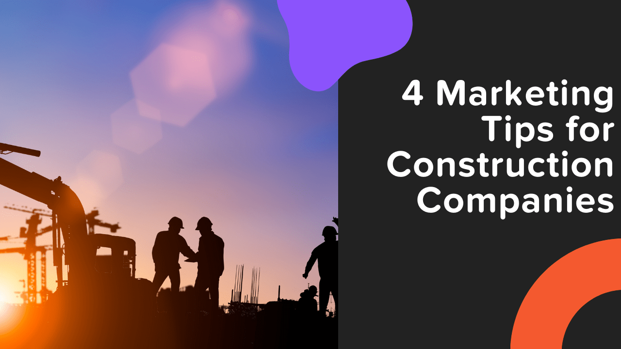 4 Marketing Tips for Construction Companies