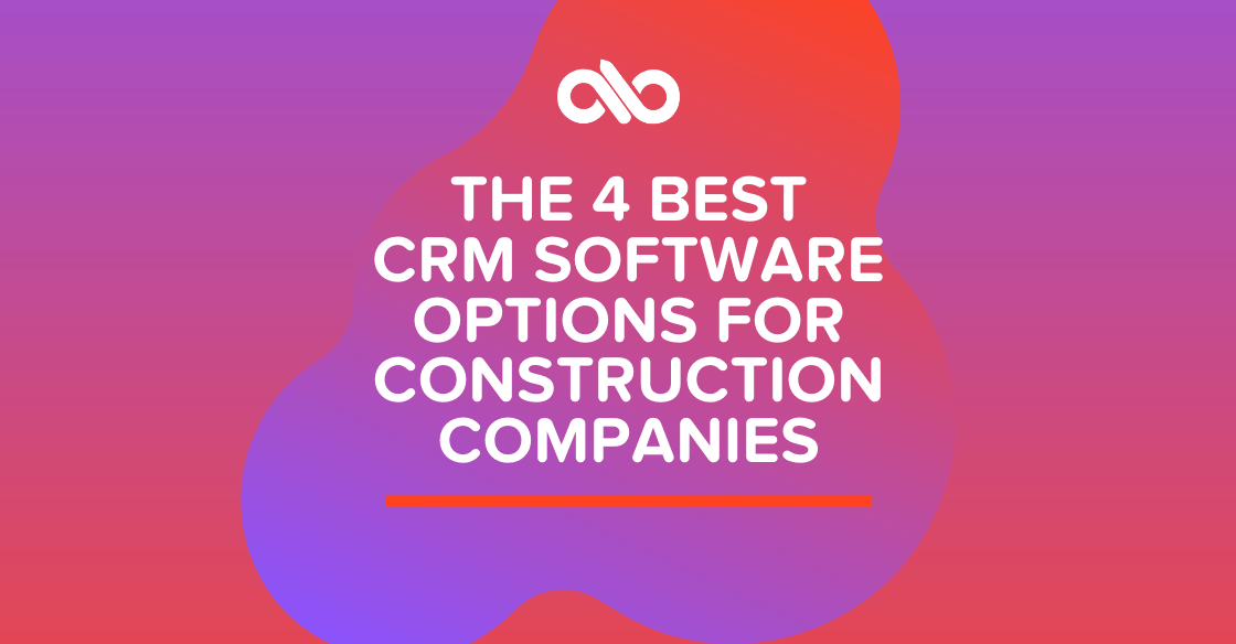 The 4 Best CRM Software Options For Construction Companies