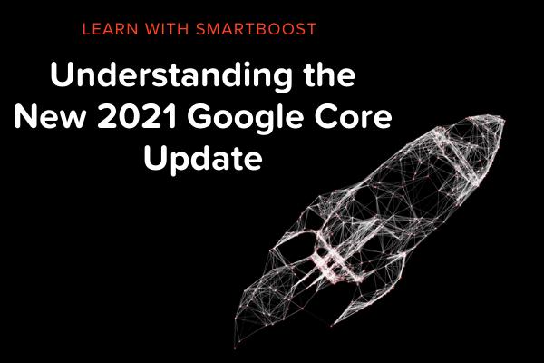 Understanding the New 2021 Google Core Update