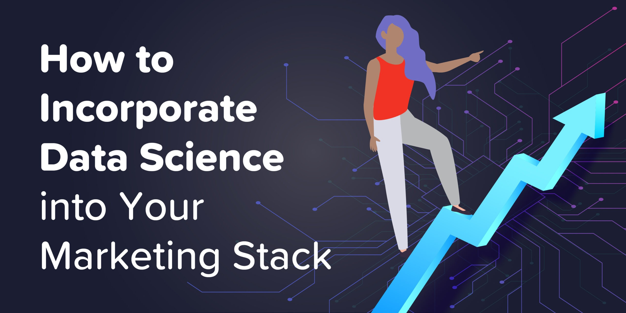 How to Incorporate Data Science Into Your Marketing Stack